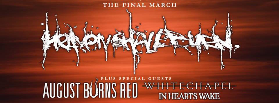 Heaven Shall Burn | August Burns Red | Whitechapel | In Hearts Wake
